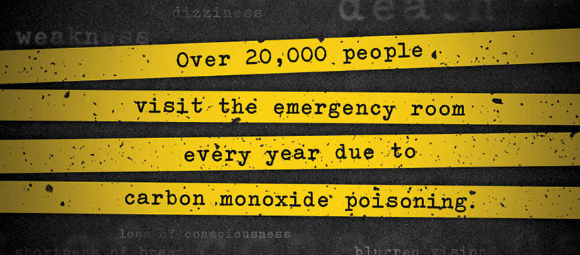 Carbon Monoxide is deadly